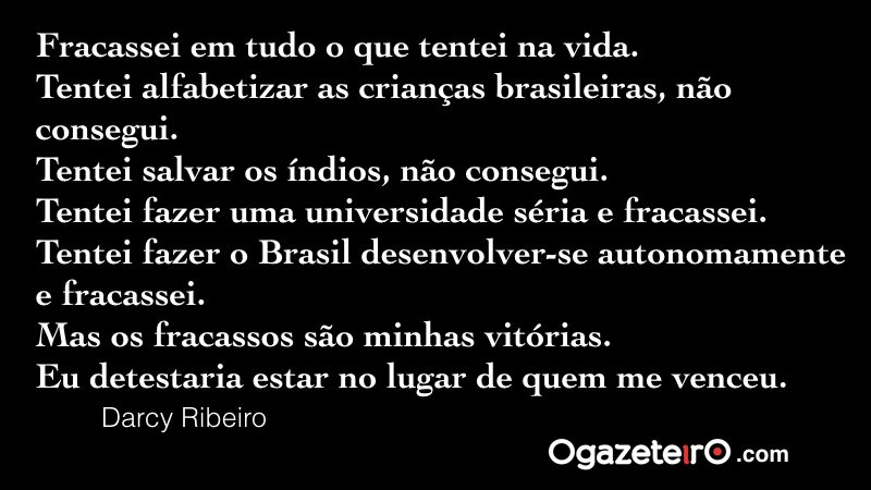 Bombando Nas Redes Sociais A Frase Clássica De Darcy Ribeiro